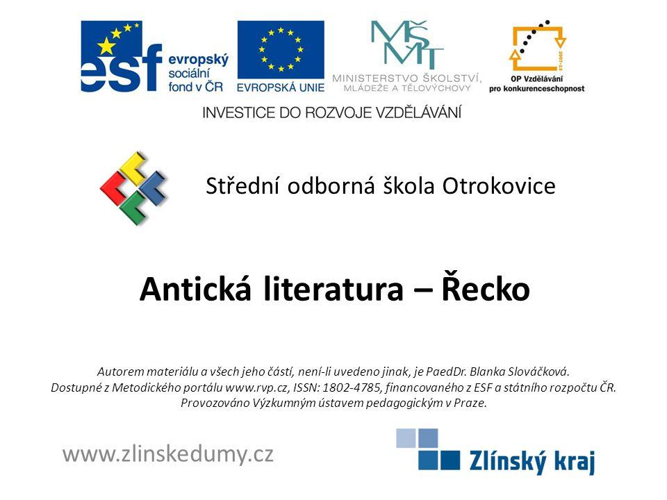 Antická literatura – Řecko Střední odborná škola Otrokovice www.zlinskedumy.cz Autorem materiálu a všech jeho částí, není-li uvedeno jinak, je PaedDr.
