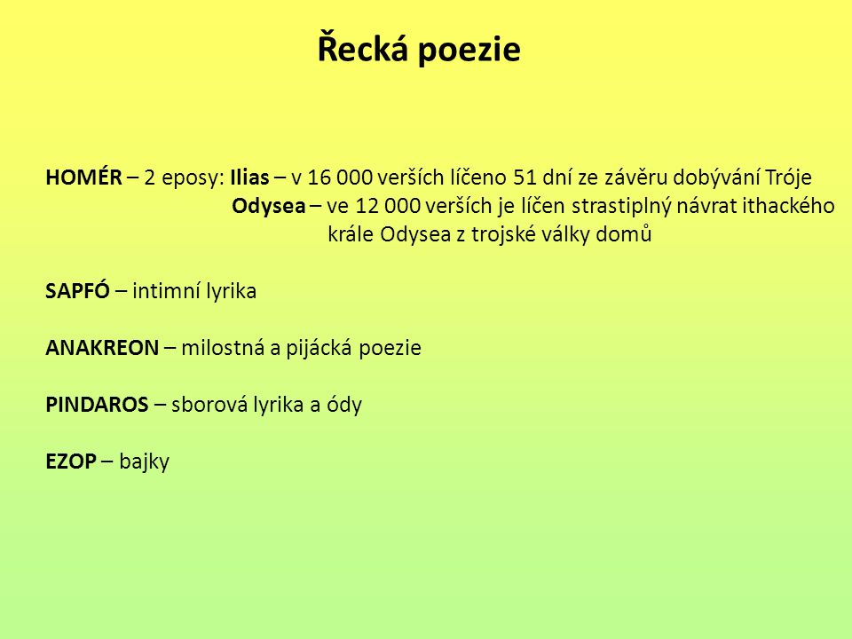 Řecká poezie HOMÉR – 2 eposy: Ilias – v 16 000 verších líčeno 51 dní ze závěru dobývání Tróje Odysea – ve 12 000 verších je líčen strastiplný návrat i