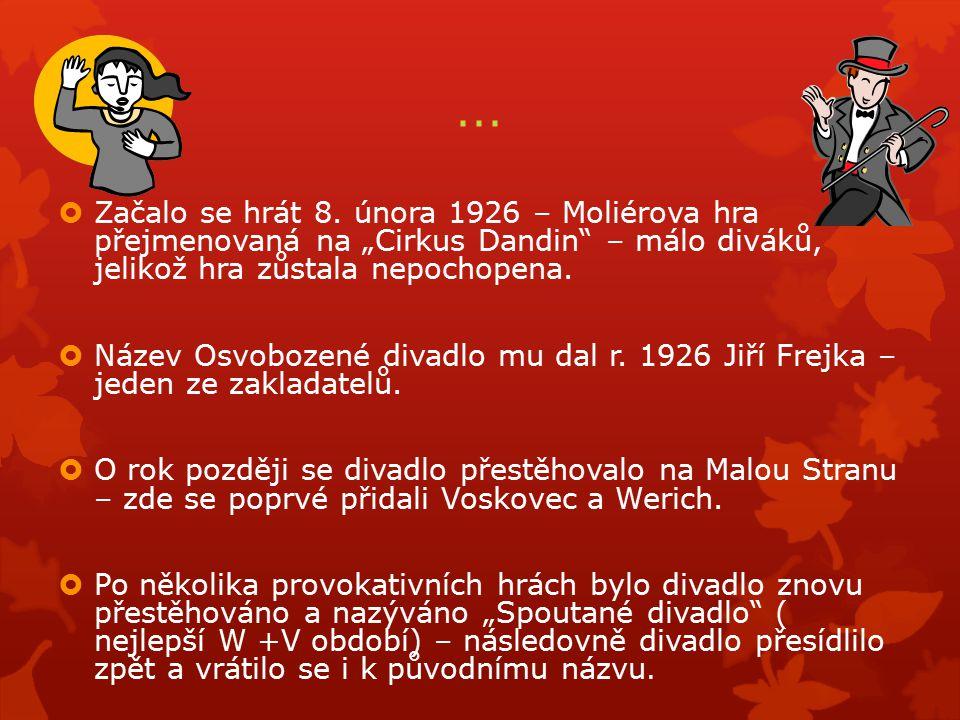 """...  Začalo se hrát 8. února 1926 – Moliérova hra přejmenovaná na """"Cirkus Dandin"""" – málo diváků, jelikož hra zůstala nepochopena.  Název Osvobozené"""