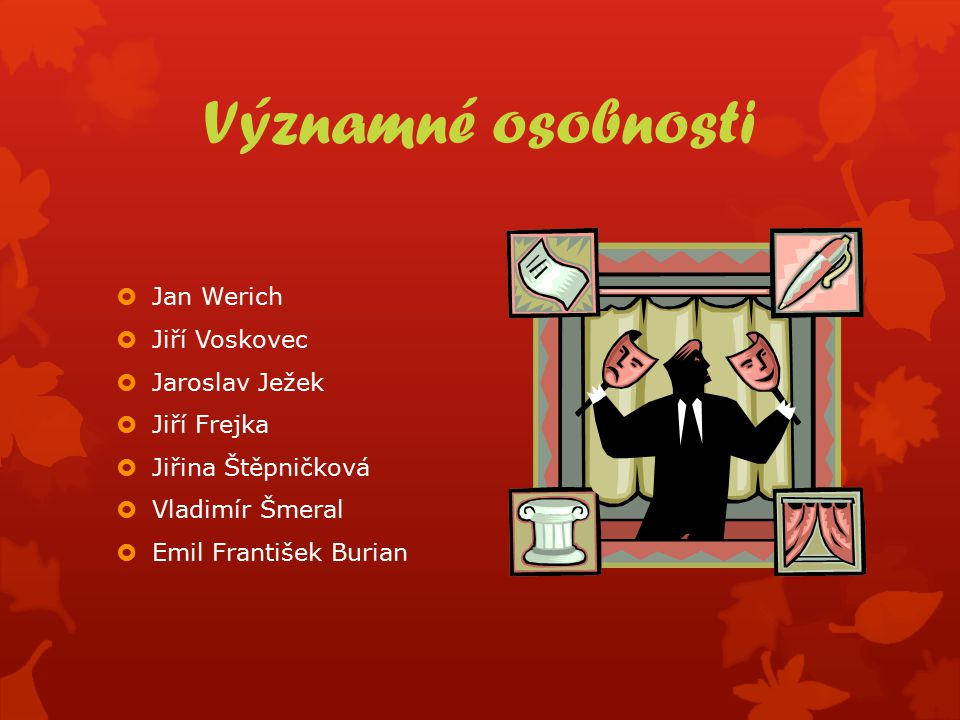 Významné osobnosti  Jan Werich  Jiří Voskovec  Jaroslav Ježek  Jiří Frejka  Jiřina Štěpničková  Vladimír Šmeral  Emil František Burian