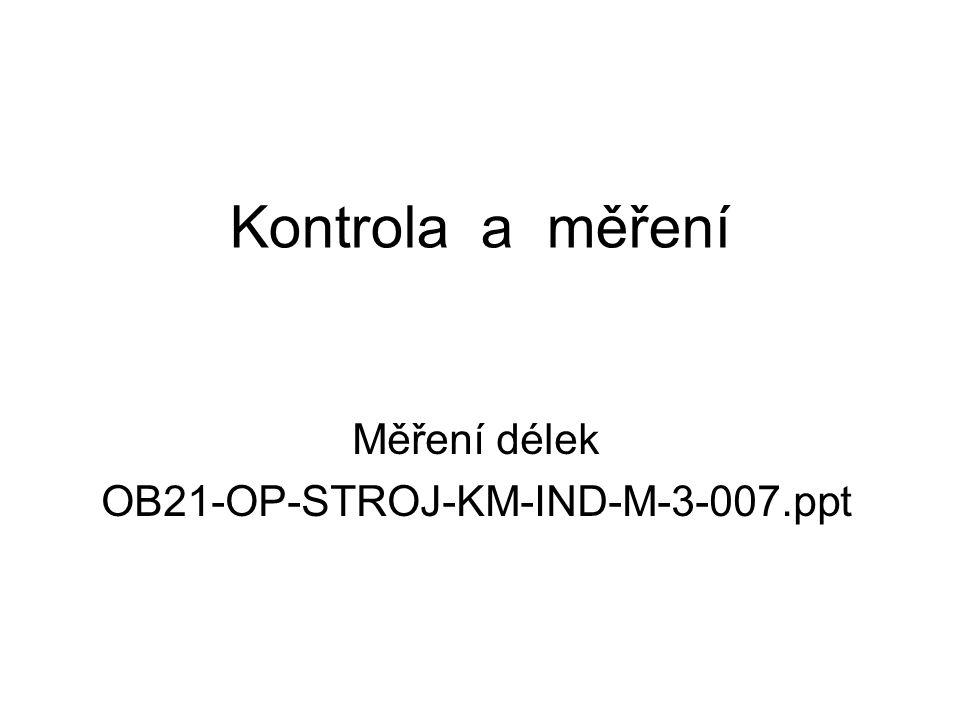 Kontrola a měření Měření délek OB21-OP-STROJ-KM-IND-M-3-007.ppt