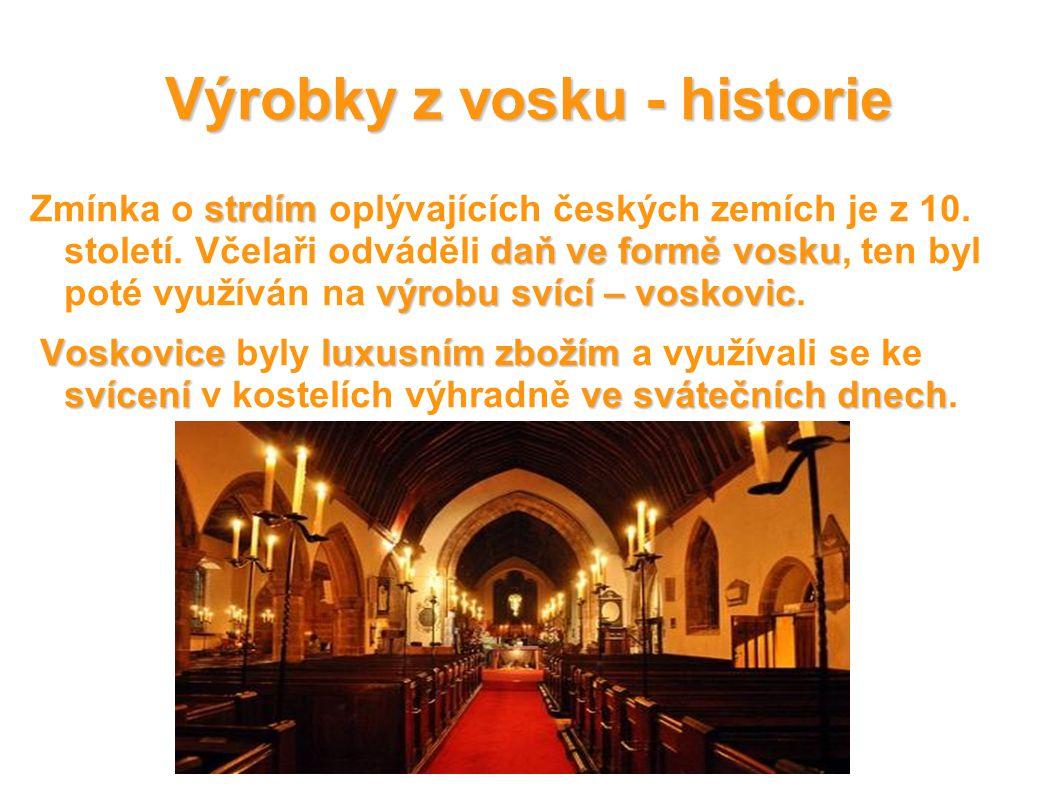 Výrobky z vosku - historie strdím daň ve formě vosku výrobu svící – voskovic Zmínka o strdím oplývajících českých zemích je z 10. století. Včelaři odv
