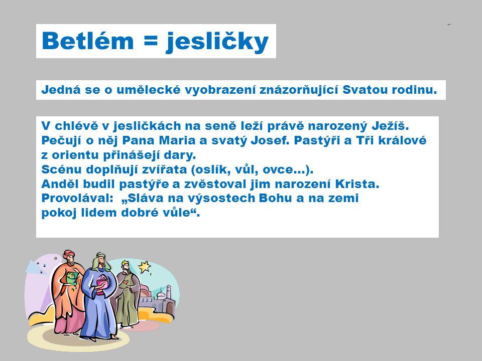 Betlém = jesličky Jedná se o umělecké vyobrazení znázorňující Svatou rodinu.