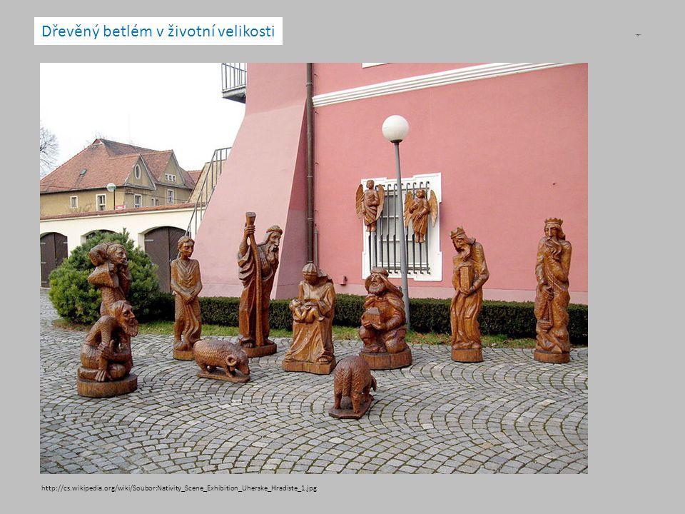 http://cs.wikipedia.org/wiki/Soubor:Nativity_Scene_Exhibition_Uherske_Hradiste_1.jpg Dřevěný betlém v životní velikosti