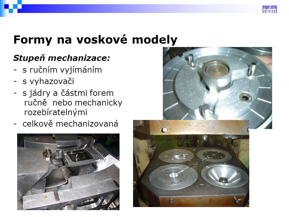 Formy na voskové modely Materiál: - ocel - hliníkové slitiny - nízkotavitelné slitiny - zinkové slitiny - plastické hmoty - sádra - kaučuk Způsob výro