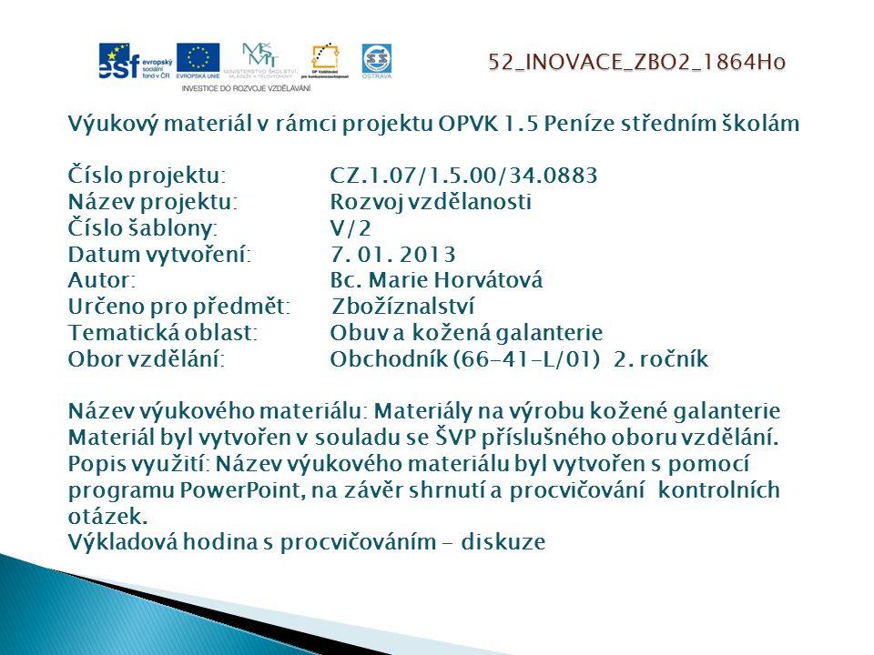 52_INOVACE_ZBO2_1864Ho Výukový materiál v rámci projektu OPVK 1.5 Peníze středním školám Číslo projektu:CZ.1.07/1.5.00/34.0883 Název projektu:Rozvoj vzdělanosti Číslo šablony: V/2 Datum vytvoření:7.