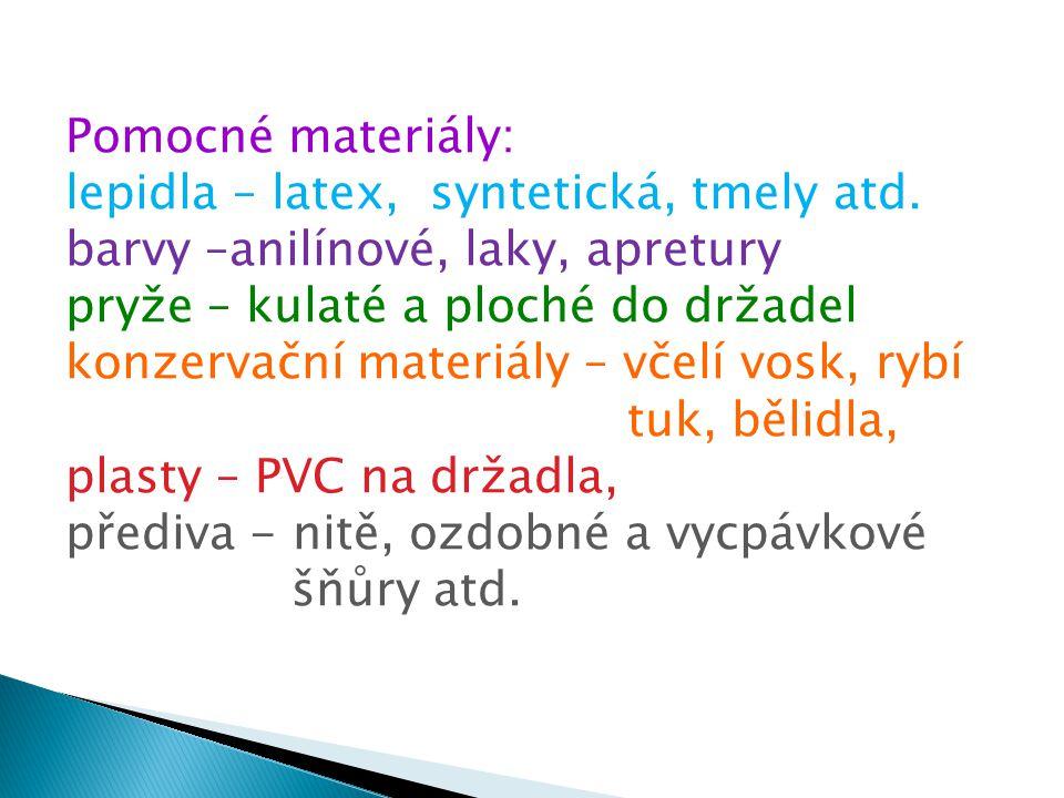 Pomocné materiály: lepidla – latex, syntetická, tmely atd. barvy –anilínové, laky, apretury pryže – kulaté a ploché do držadel konzervační materiály –