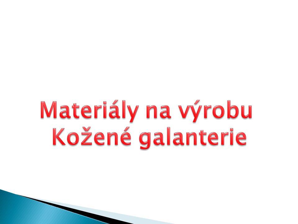 Pro výrobu kožené galanterie a kufrů se používají materiály, které rozdělujeme: o hlavní o ostatní o pomocné Hlavní materiály dělíme na: vrchové vycpávkové výztuhové vycpávkové a vatovací