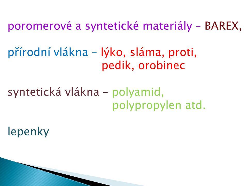 poromerové a syntetické materiály – BAREX, přírodní vlákna – lýko, sláma, proti, pedik, orobinec syntetická vlákna – polyamid, polypropylen atd.