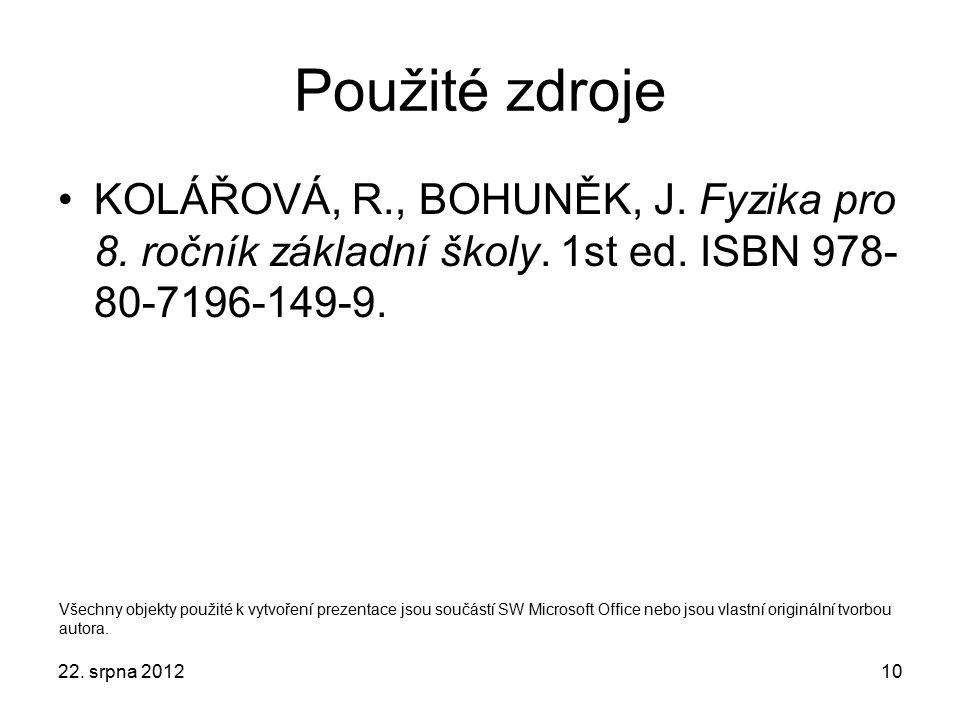 Použité zdroje KOLÁŘOVÁ, R., BOHUNĚK, J. Fyzika pro 8. ročník základní školy. 1st ed. ISBN 978- 80-7196-149-9. 22. srpna 201210 Všechny objekty použit