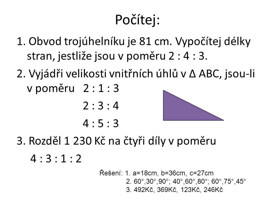 Počítej: 1. Obvod trojúhelníku je 81 cm. Vypočítej délky stran, jestliže jsou v poměru 2 : 4 : 3.
