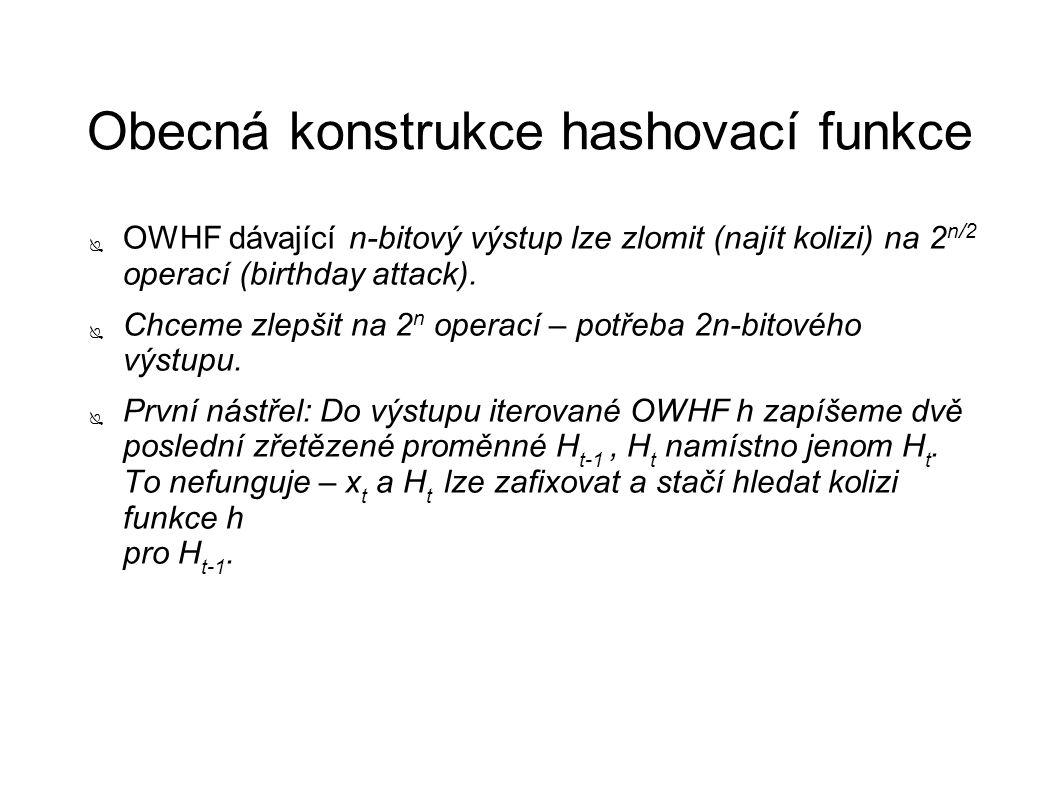 Obecná konstrukce hashovací funkce ● OWHF dávající n-bitový výstup lze zlomit (najít kolizi) na 2 n/2 operací (birthday attack). ● Chceme zlepšit na 2