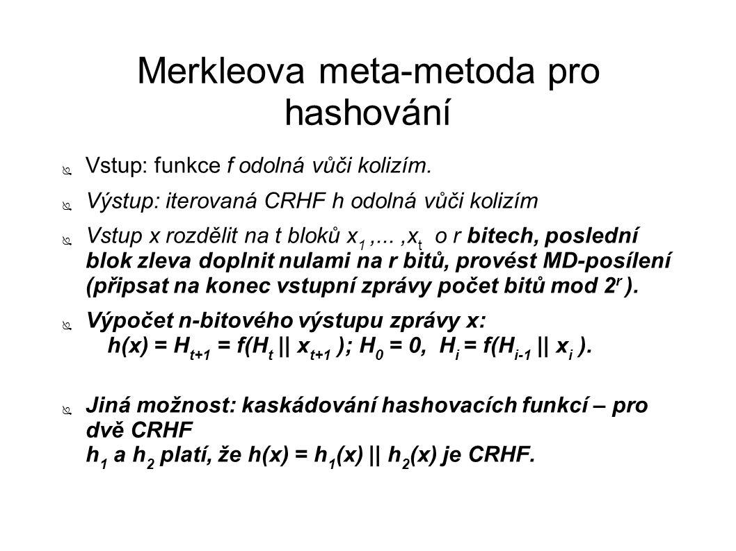 Merkleova meta-metoda pro hashování ● Vstup: funkce f odolná vůči kolizím. ● Výstup: iterovaná CRHF h odolná vůči kolizím ● Vstup x rozdělit na t blok
