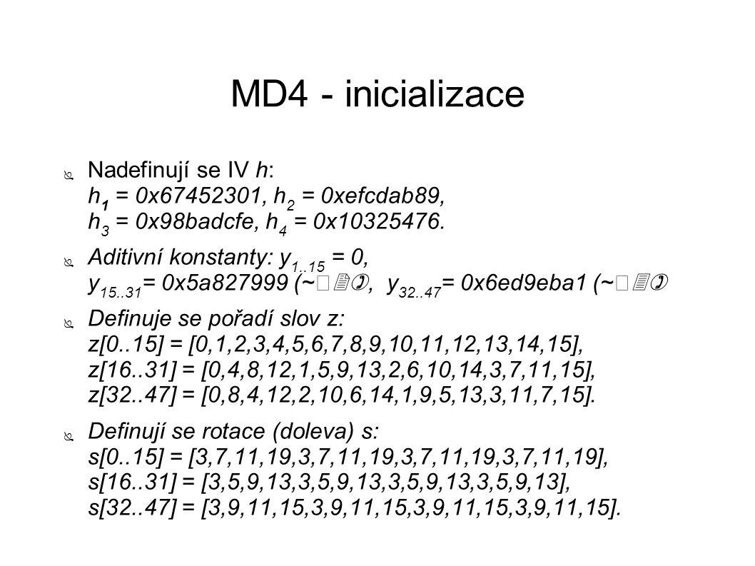 MD4 - inicializace ● Nadefinují se IV h: h 1 = 0x67452301, h 2 = 0xefcdab89, h 3 = 0x98badcfe, h 4 = 0x10325476. ● Aditivní konstanty: y 1..15 = 0, y