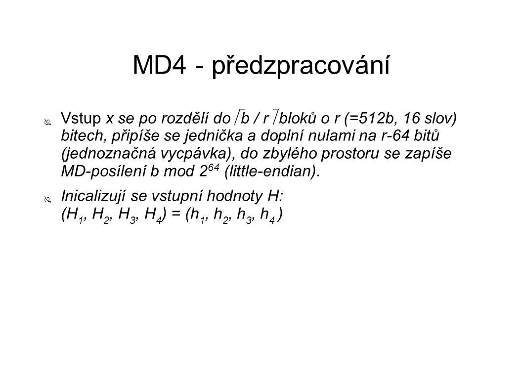 MD4 - předzpracování ● Vstup x se po rozdělí do  b / r  bloků o r (=512b, 16 slov) bitech, připíše se jednička a doplní nulami na r-64 bitů (jednoznačná vycpávka), do zbylého prostoru se zapíše MD-posílení b mod 2 64 (little-endian).