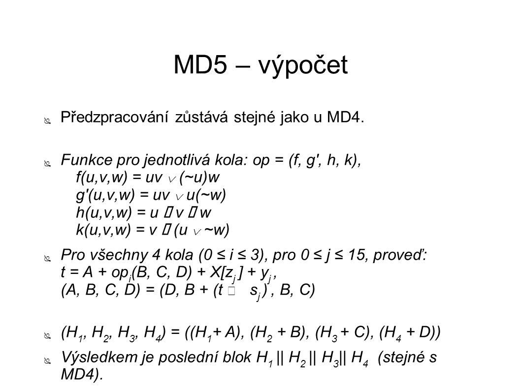 MD5 – výpočet ● Předzpracování zůstává stejné jako u MD4. ● Funkce pro jednotlivá kola: op = (f, g', h, k), f(u,v,w) = uv  (~u)w g'(u,v,w) = uv  u(~