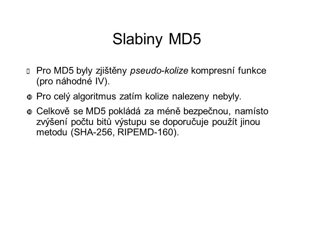 Slabiny MD5 ✗ Pro MD5 byly zjištěny pseudo-kolize kompresní funkce (pro náhodné IV). Pro celý algoritmus zatím kolize nalezeny nebyly. Celkově se MD5