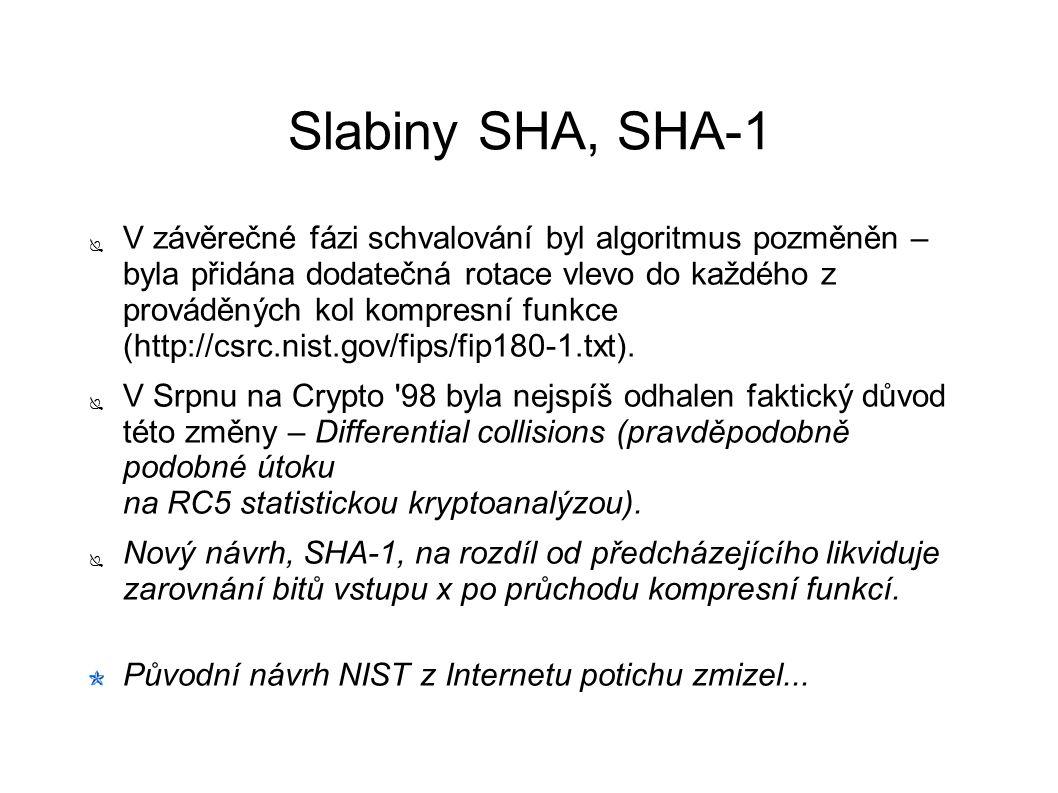 Slabiny SHA, SHA-1 ● V závěrečné fázi schvalování byl algoritmus pozměněn – byla přidána dodatečná rotace vlevo do každého z prováděných kol kompresní funkce (http://csrc.nist.gov/fips/fip180-1.txt).