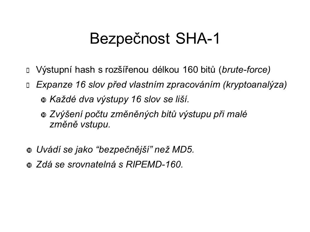 Bezpečnost SHA-1 ✔ Výstupní hash s rozšířenou délkou 160 bitů (brute-force) ✔ Expanze 16 slov před vlastním zpracováním (kryptoanalýza) Každé dva výstupy 16 slov se liší.