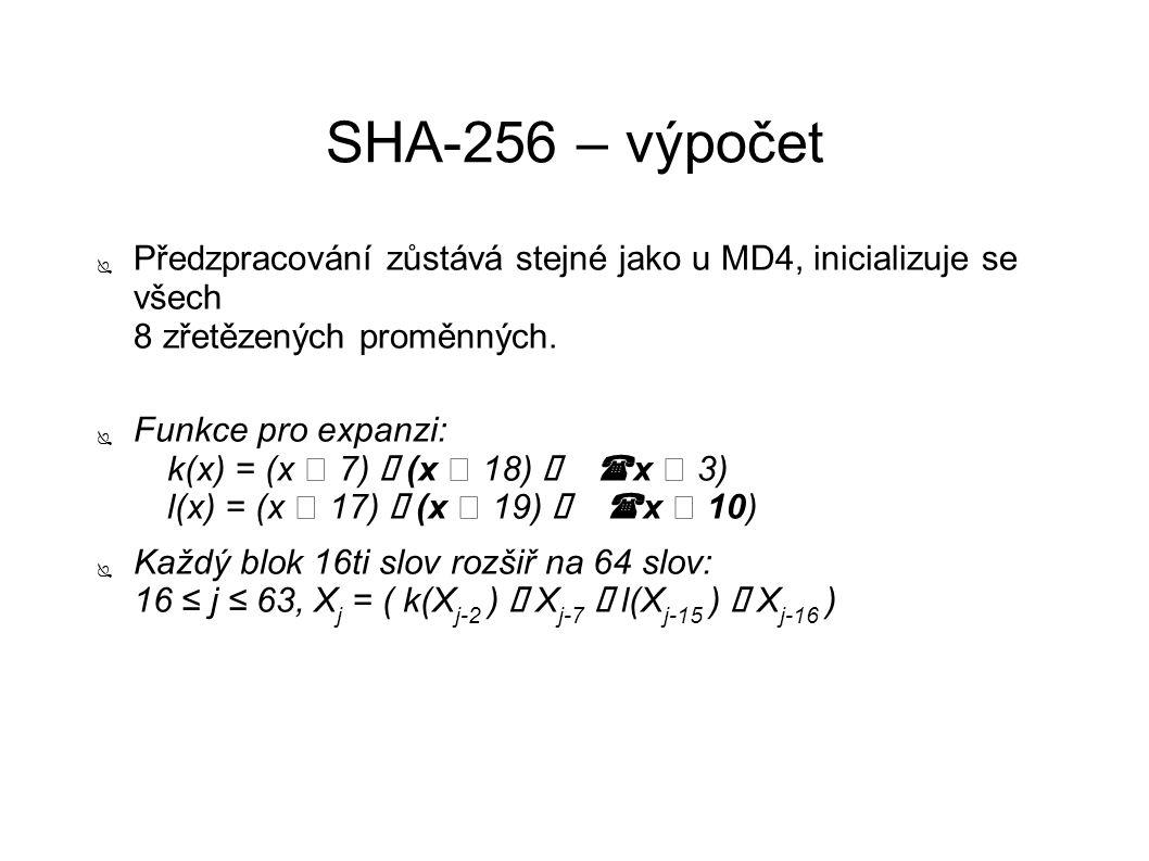 SHA-256 – výpočet ● Předzpracování zůstává stejné jako u MD4, inicializuje se všech 8 zřetězených proměnných. ● Funkce pro expanzi: k(x) = (x 7) ⊕ (x