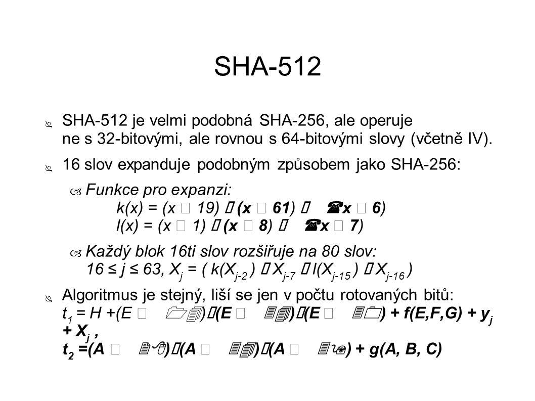 SHA-512 ● SHA-512 je velmi podobná SHA-256, ale operuje ne s 32-bitovými, ale rovnou s 64-bitovými slovy (včetně IV). ● 16 slov expanduje podobným způ