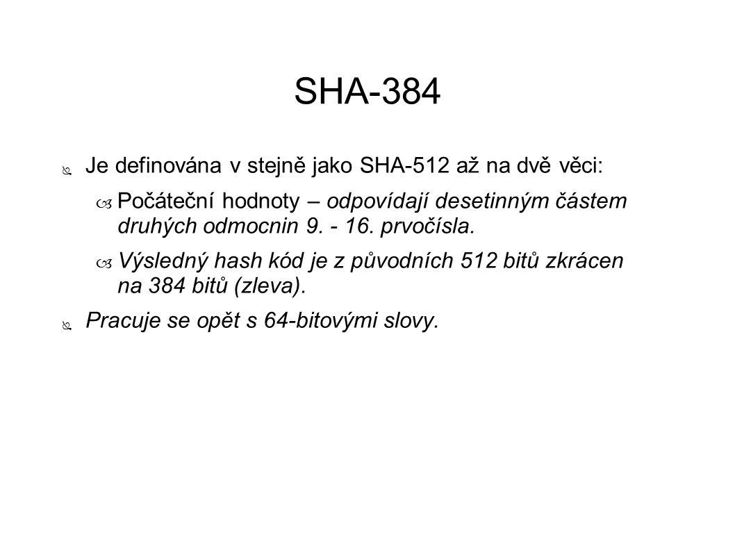 SHA-384 ● Je definována v stejně jako SHA-512 až na dvě věci: – Počáteční hodnoty – odpovídají desetinným částem druhých odmocnin 9. - 16. prvočísla.