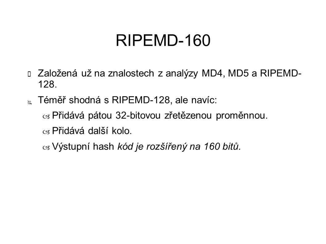 RIPEMD-160 ✔ Založená už na znalostech z analýzy MD4, MD5 a RIPEMD- 128. ● Téměř shodná s RIPEMD-128, ale navíc: – Přidává pátou 32-bitovou zřetězenou