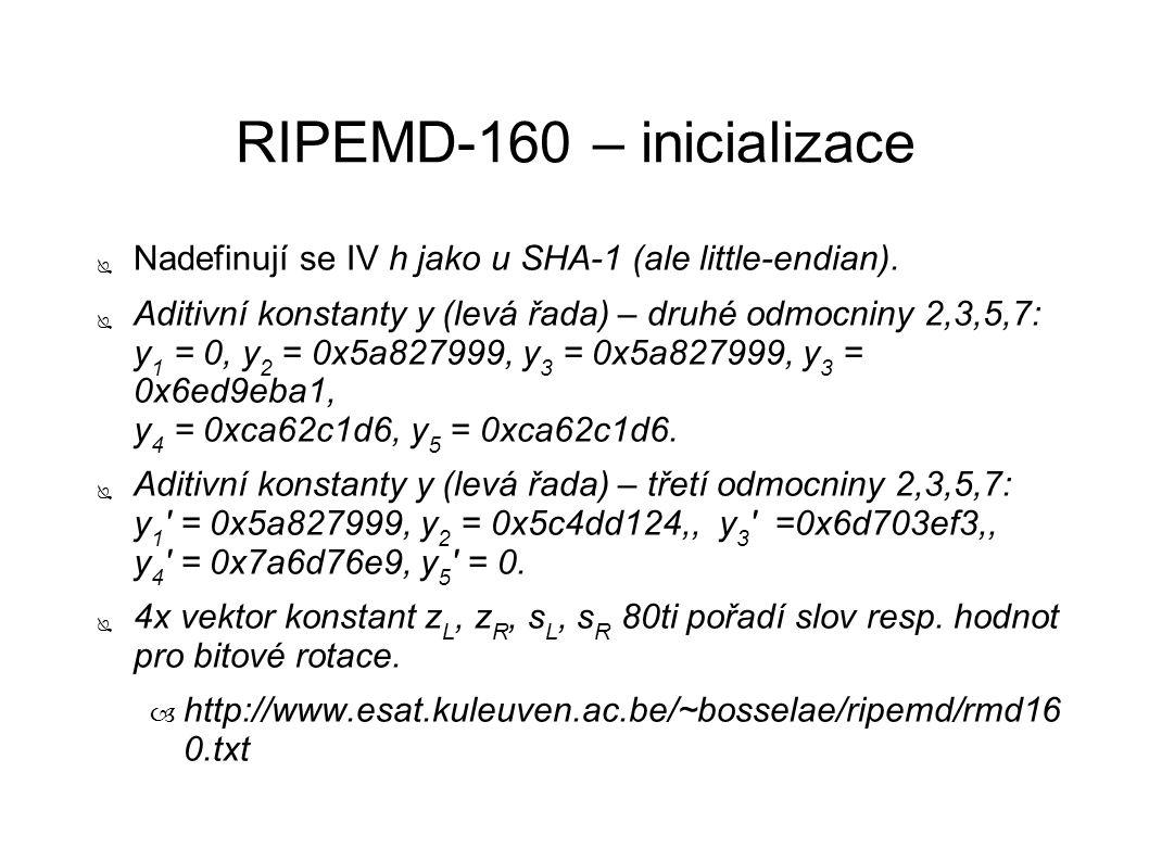 RIPEMD-160 – inicializace ● Nadefinují se IV h jako u SHA-1 (ale little-endian). ● Aditivní konstanty y (levá řada) – druhé odmocniny 2,3,5,7: y 1 = 0