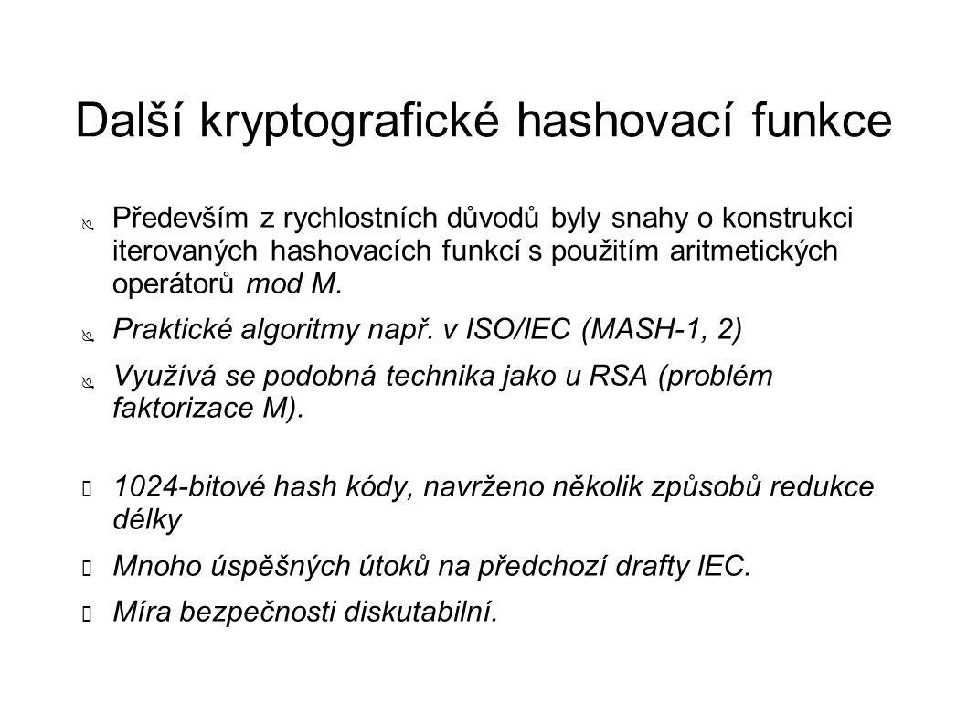 Další kryptografické hashovací funkce ● Především z rychlostních důvodů byly snahy o konstrukci iterovaných hashovacích funkcí s použitím aritmetických operátorů mod M.