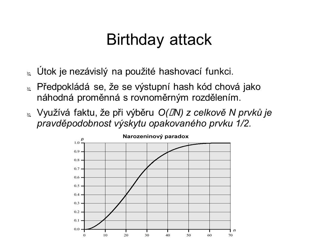 Birthday attack ● Útok je nezávislý na použité hashovací funkci. ● Předpokládá se, že se výstupní hash kód chová jako náhodná proměnná s rovnoměrným r