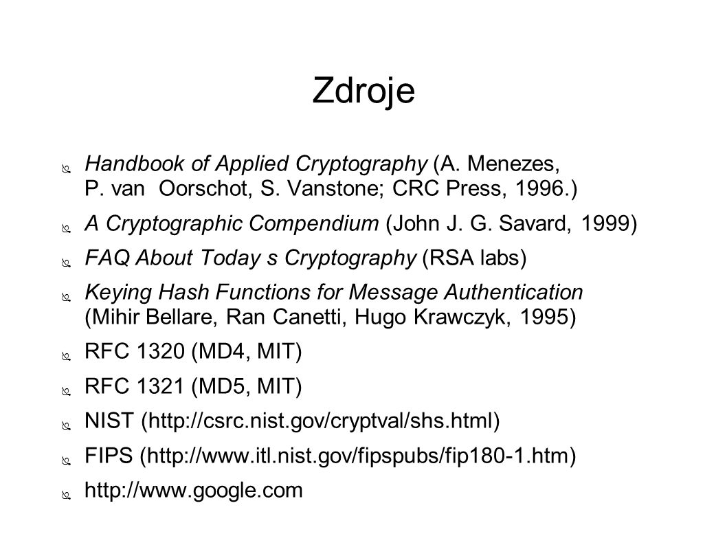 Zdroje ● Handbook of Applied Cryptography (A. Menezes, P.