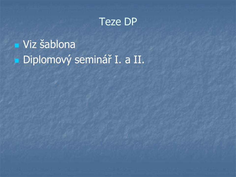 Zadávání témat závěrečných prací, teze DP 1. Volba tématu DP: a) výběr z nabízených témat b) volba vlastního tématu 2. Schválení tématu katedrou a při