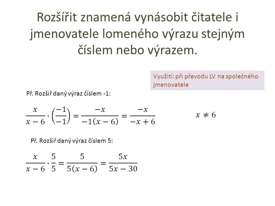 Další příklady rozšiřování LV: Rozšiř dané LV výrazem uvedeným v závorce: