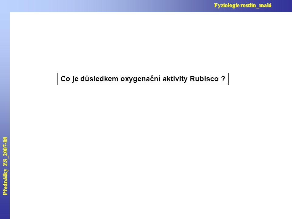 Přednášky ZS_2007-08 Fyziologie rostlin_malá Co je důsledkem oxygenační aktivity Rubisco