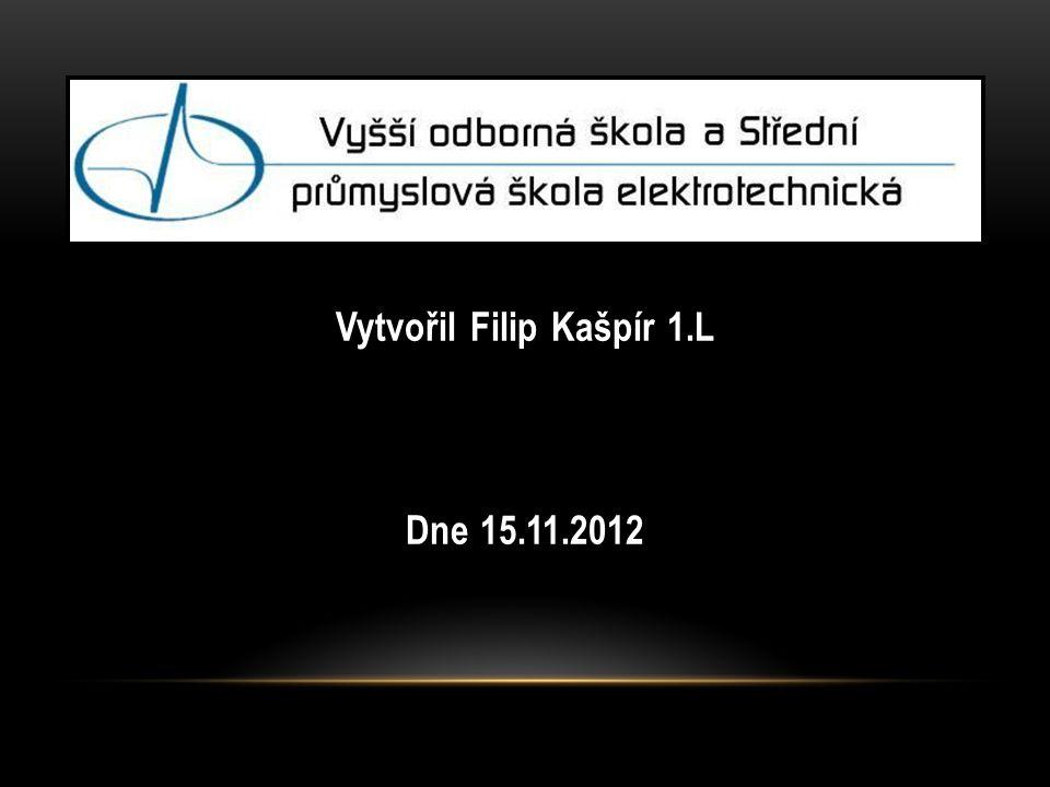 Vytvořil Filip Kašpír 1.L Dne 15.11.2012
