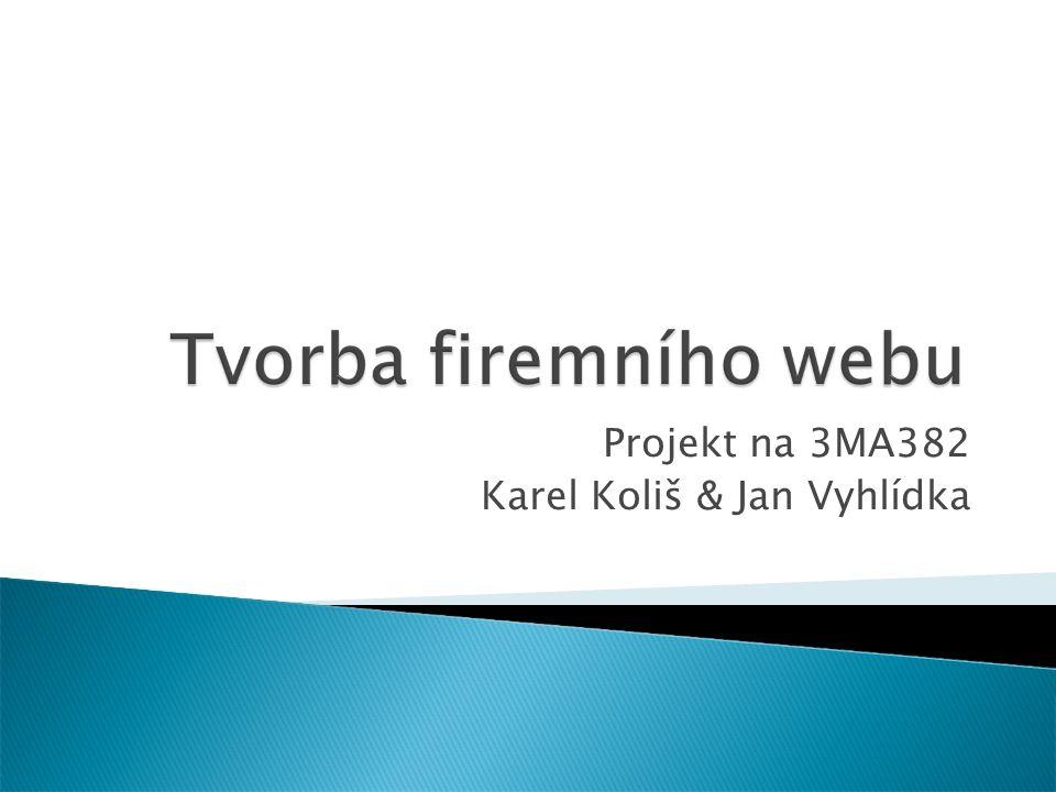 Projekt na 3MA382 Karel Koliš & Jan Vyhlídka