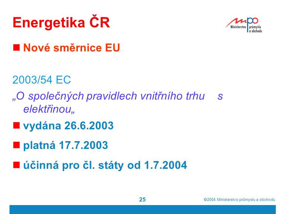 """ 2004  Ministerstvo průmyslu a obchodu 25 Energetika ČR Nové směrnice EU 2003/54 EC """"O společných pravidlech vnitřního trhu s elektřinou"""" vydána 26.6.2003 platná 17.7.2003 účinná pro čl."""