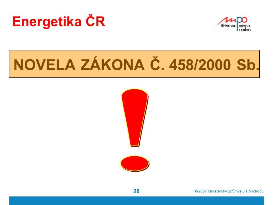  2004  Ministerstvo průmyslu a obchodu 28 Energetika ČR NOVELA ZÁKONA Č. 458/2000 Sb.