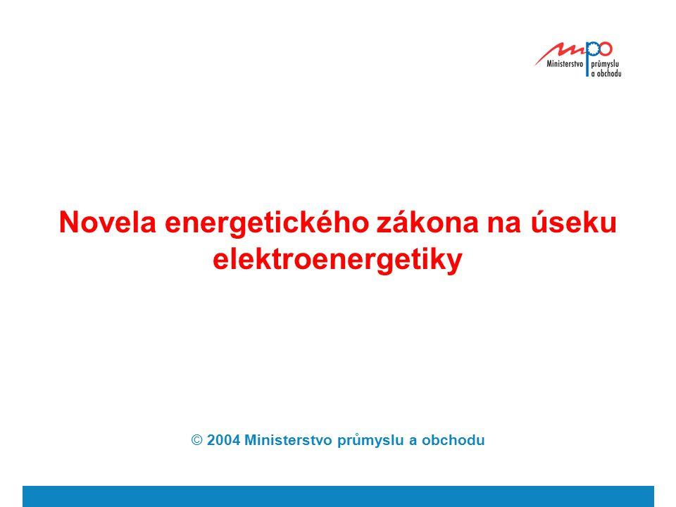Novela energetického zákona na úseku elektroenergetiky © 2004 Ministerstvo průmyslu a obchodu