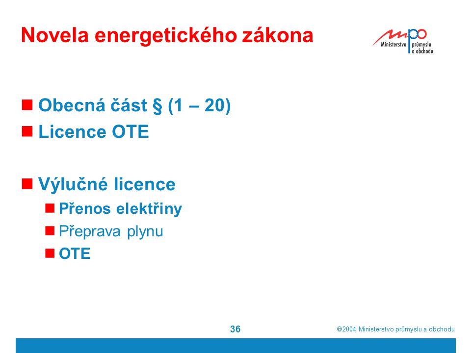  2004  Ministerstvo průmyslu a obchodu 36 Novela energetického zákona Obecná část § (1 – 20) Licence OTE Výlučné licence Přenos elektřiny Přeprava plynu OTE