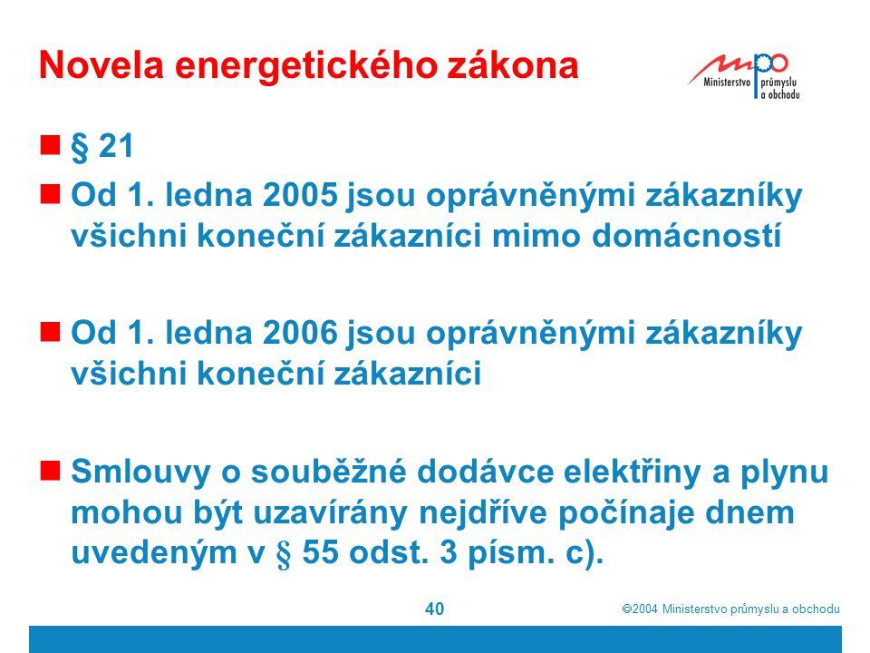  2004  Ministerstvo průmyslu a obchodu 40 Novela energetického zákona § 21 Od 1.