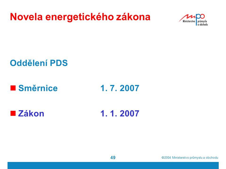  2004  Ministerstvo průmyslu a obchodu 49 Novela energetického zákona Oddělení PDS Směrnice1.