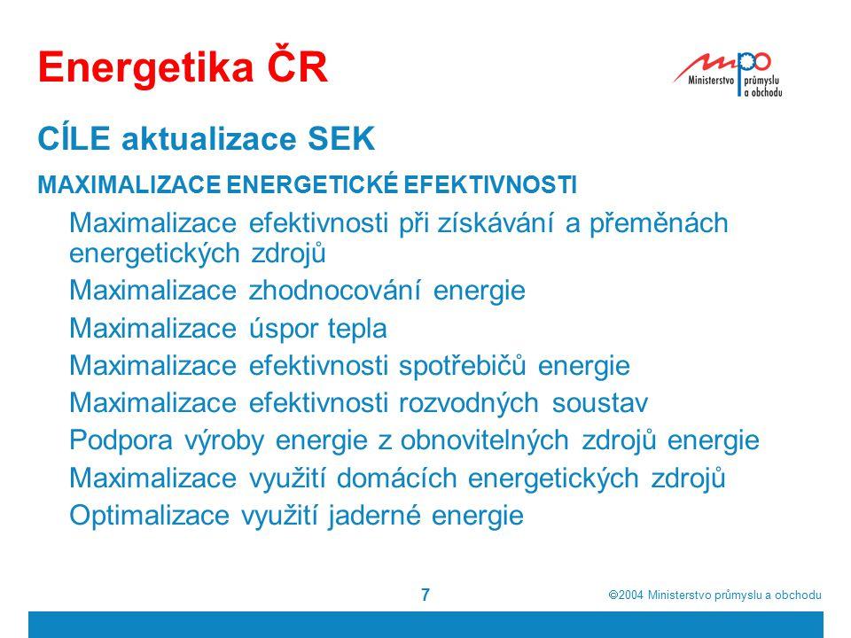  2004  Ministerstvo průmyslu a obchodu 8 Energetika ČR ZAJIŠTĚNÍ MAXIMÁLNÍ ŠETRNOSTI K ŽIVOTNÍMU PROSTŘEDÍ Minimalizace emisí poškozujících životní prostředí Minimalizace emisí skleníkových plynů Minimalizace ekologického zatížení budoucích generací Minimalizace ekologické zátěže z minulých let DOKONČENÍ TRANSFORMACE A LIBERALIZACE ENERGETICKÉHO HOSPODÁŘSTVÍ Dokončení transformačních opatření Minimalizace cenové hladiny všech druhů energie Optimalizace zálohování zdrojů energie