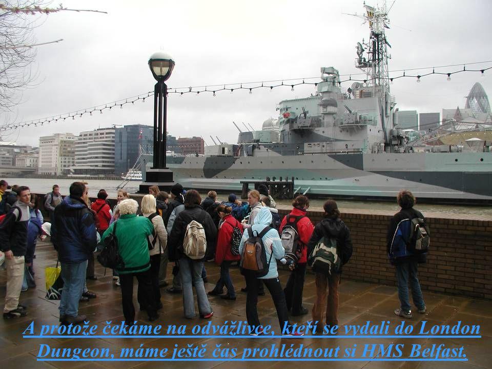 A protože čekáme na odvážlivce, kteří se vydali do London Dungeon, máme ještě čas prohlédnout si HMS Belfast.