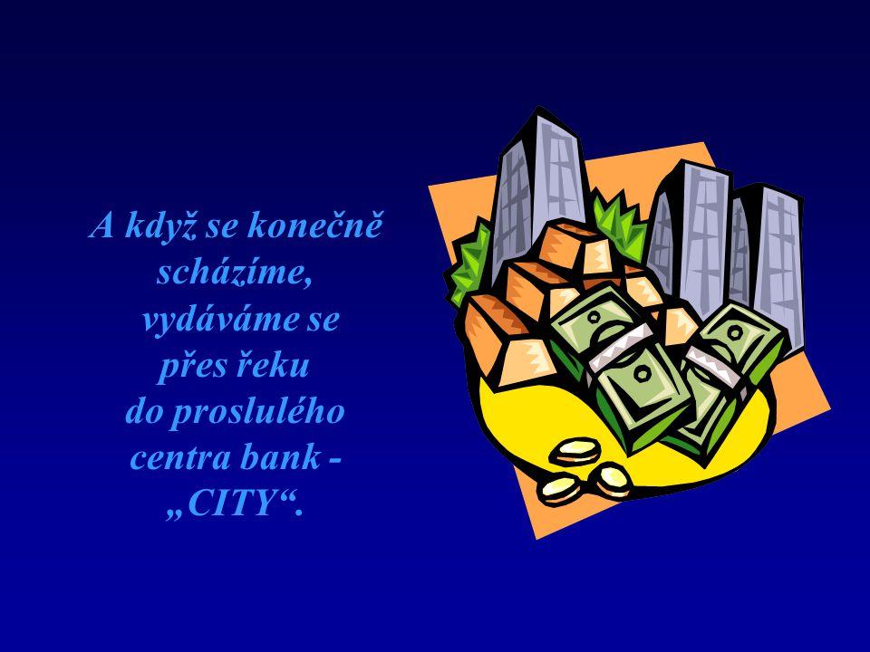 """A když se konečně scházíme, vydáváme se přes řeku do proslulého centra bank - """"CITY ."""