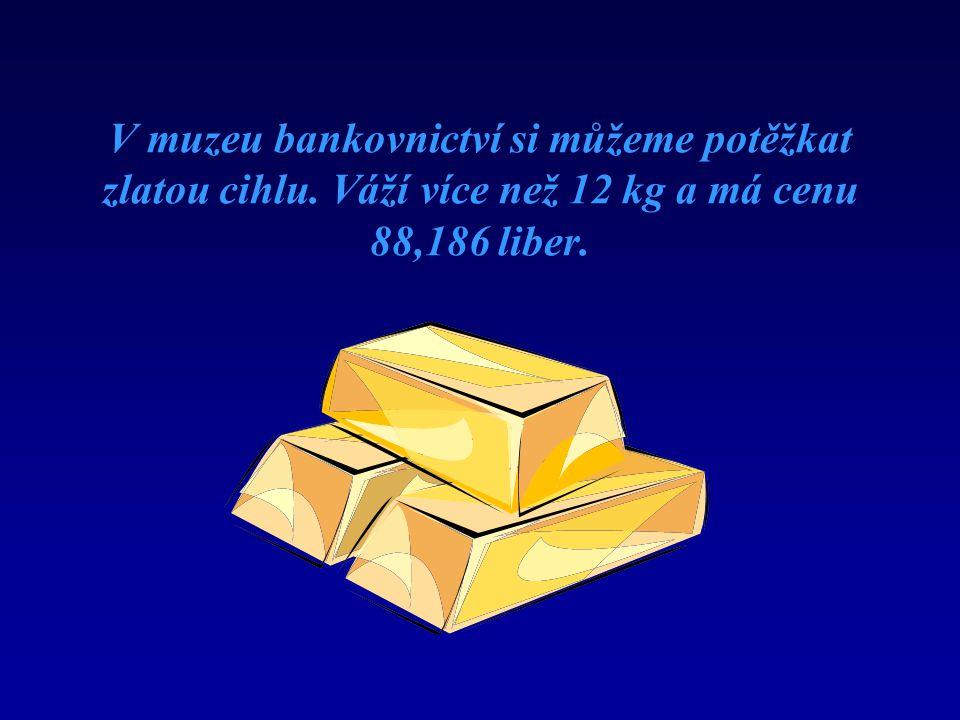 V muzeu bankovnictví si můžeme potěžkat zlatou cihlu. Váží více než 12 kg a má cenu 88,186 liber.
