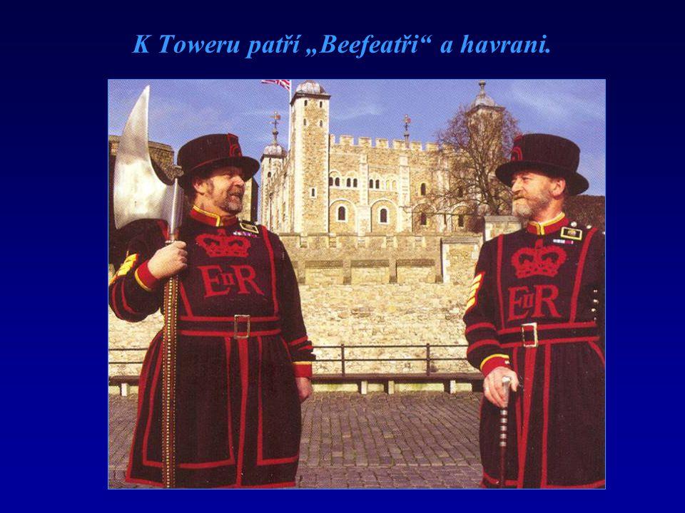 """K Toweru patří """"Beefeatři a havrani."""