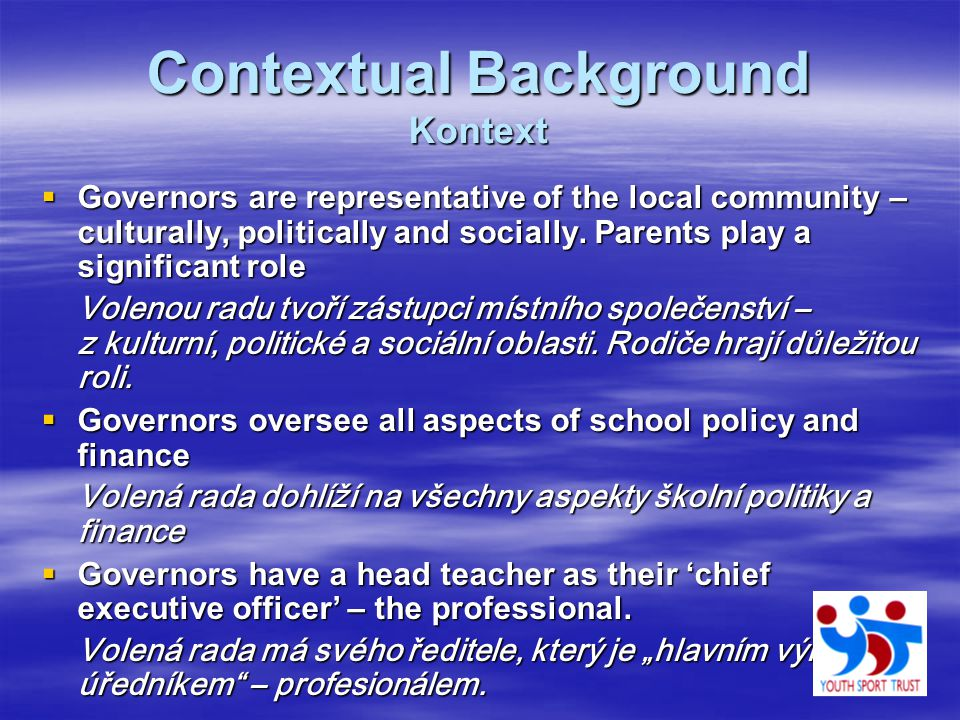 Contextual Background Kontext  Governors are representative of the local community – culturally, politically and socially. Parents play a significant