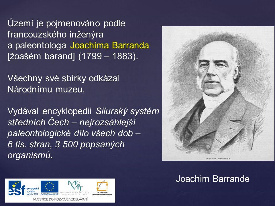Joachim Barrande Území je pojmenováno podle francouzského inženýra a paleontologa Joachima Barranda [žoašém barand] (1799 – 1883). Všechny své sbírky
