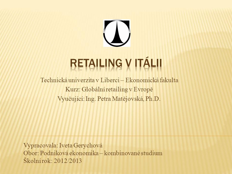 Technická univerzita v Liberci – Ekonomická fakulta Kurz: Globální retailing v Evropě Vyučující: Ing. Petra Matějovská, Ph.D. Vypracovala: Iveta Geryc